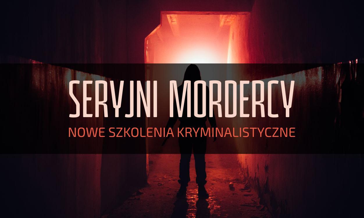 Seryjni mordercy - szkolenia CKiMS